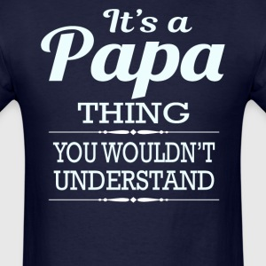 It's a Papa thing you wouldn't understand - Men's T-Shirt