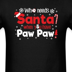 Paw Paw Who Need Santa Christmas T-Shirt T-Shirts - Men's T-Shirt