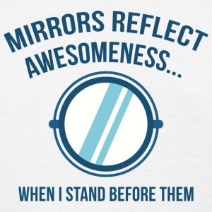 Mirrors Relect Awesomeness - Women's T-Shirt