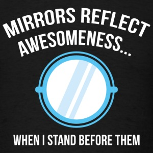 Mirrors Relect Awesomeness - Men's T-Shirt