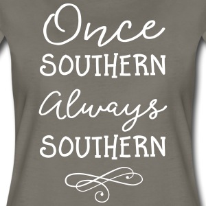 Once Southern. Always Southern T-Shirts - Women's Premium T-Shirt