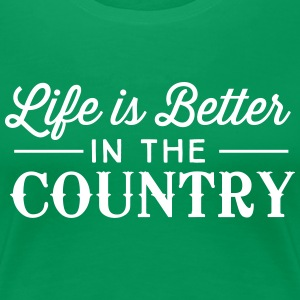 Life is better in the country T-Shirts - Women's Premium T-Shirt
