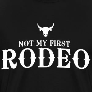 Not my first Rodeo T-Shirts - Men's Premium T-Shirt