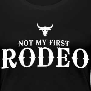Not my first Rodeo T-Shirts - Women's Premium T-Shirt