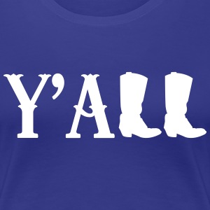 Y'all Boots T-Shirts - Women's Premium T-Shirt