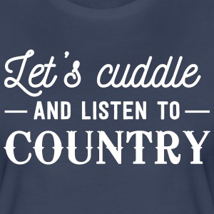 Let's cuddle and listen to country T-Shirts - Women's Premium T-Shirt