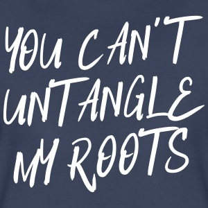 You can't untangle my roots T-Shirts - Women's Premium T-Shirt