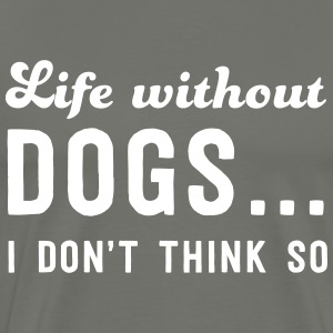 Life without dogs? I don't think so T-Shirts - Men's Premium T-Shirt