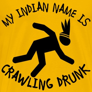 My Indian Name Is Crawling Drunk  - Men's Premium T-Shirt