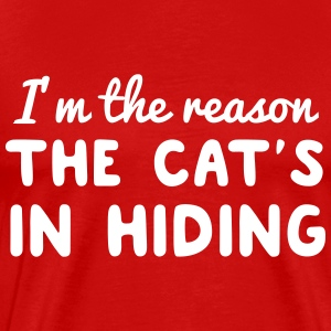 I'm the reason the cat's in hiding T-Shirts - Men's Premium T-Shirt