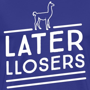 Later LLosers T-Shirts - Men's Premium T-Shirt