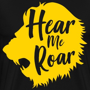 Lion. Hear me roar T-Shirts - Men's Premium T-Shirt