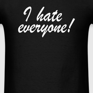 I hate everyone - Men's T-Shirt