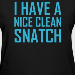 I Have A Nice Clean Snatch - Women's T-Shirt