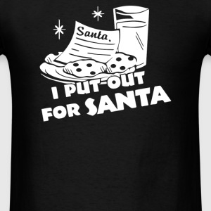 I PUT OUT For Santa - Men's T-Shirt