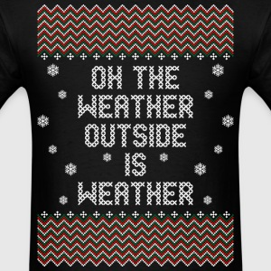 Oh The Weather Outside Is Weather T-Shirts - Men's T-Shirt