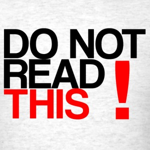 DO NOT READ THIS! - Men's T-Shirt