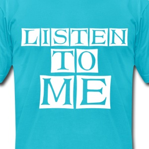 listen to me  - Men's T-Shirt by American Apparel