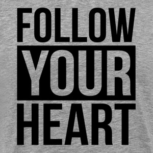 FOLLOW YOUR HEART T-Shirts - Men's Premium T-Shirt