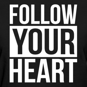 FOLLOW YOUR HEART T-Shirts - Women's T-Shirt