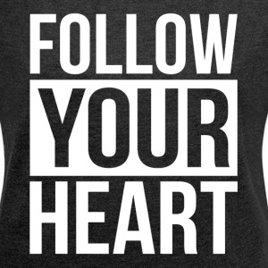 FOLLOW YOUR HEART T-Shirts - Women´s Rolled Sleeve Boxy T-Shirt