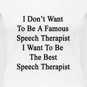 i_dont_want_to_be_a_famous_speech_therap T-Shirts - Women's Premium T-Shirt