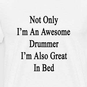 not_only_im_an_awesome_drummer_im_also_g T-Shirts - Men's Premium T-Shirt