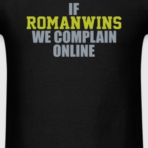 If Roman Wins We Complain Online - Men's T-Shirt