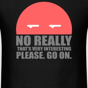 No Really Thats Very Interesting - Men's T-Shirt
