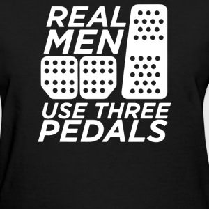 Real Men Use 3 Pedals - Women's T-Shirt
