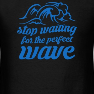 Stop Waiting - Men's T-Shirt