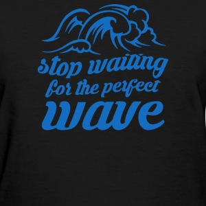 Stop Waiting - Women's T-Shirt