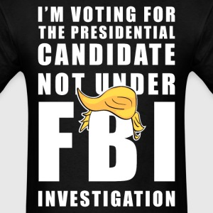 HILLARY FBI INVESTIGATION T-Shirts - Men's T-Shirt