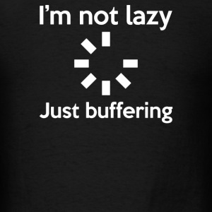 I'M NOT LAZY JUST BUFFERING - Men's T-Shirt
