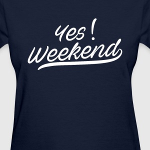 Yes, Weekend - Women's T-Shirt