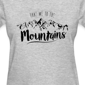 Take me to the Mountains - Women's T-Shirt