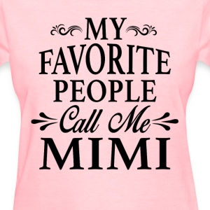 My Favorite People Call Me Mimi - Women's T-Shirt