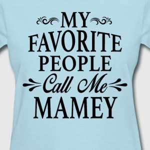 My Favorite People Call Me Mamey - Women's T-Shirt