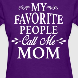 My Favorite People Call Me Mom - Women's T-Shirt