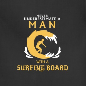 NEVER UNDERESTIMATE A MAN WITH A SURFING BOARD! Aprons - Adjustable Apron
