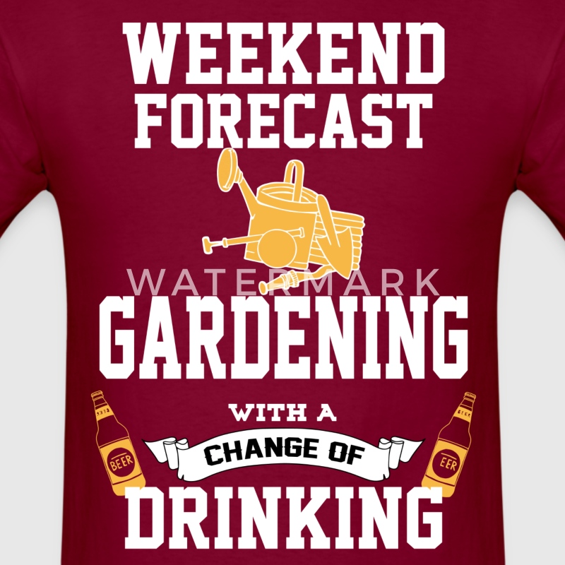 Gardening With A Chance Of Drinking T-Shirts - Men's T-Shirt