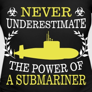 NEVER UNDERESTIMATE THE POWER OF A SUBMARINER! T-Shirts - Women's Maternity T-Shirt