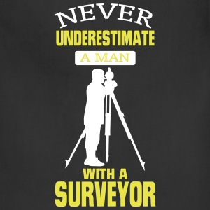 NEVER UNDERESTIMATE A MAN WITH A SURVEYOR! Aprons - Adjustable Apron