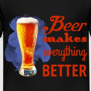 Beer Makes Everything Better - Toddler Premium T-Shirt