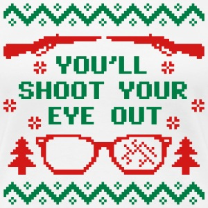 You'll Shoot Your Eye Out - Women's Premium T-Shirt