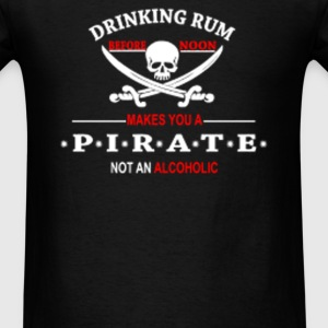 Drinking Rum before noon makes you a pirate - Men's T-Shirt