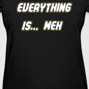 Everything is Meh - Women's T-Shirt
