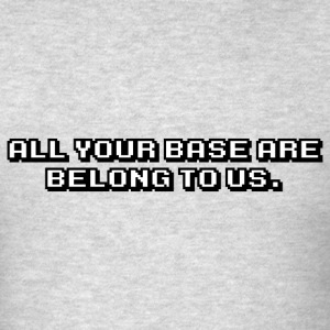 All Your Base Are Belong To Us T-Shirt - Men's T-Shirt