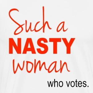 Such a Nasty Women - Men's Premium T-Shirt