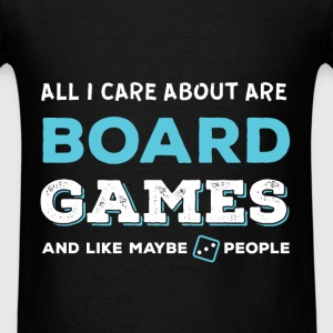 All I care about are board games and like maybe th - Men's T-Shirt